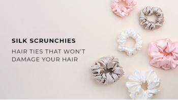 Silk Scrunchies - Hair Ties That Won't Damage Your Hair
