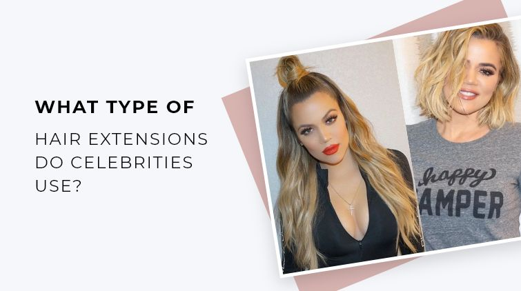 What Type of Hair Extensions Do Celebrities Use?